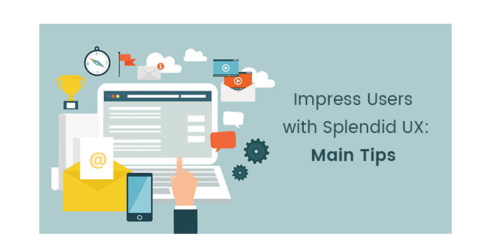 Impress Users with Splendid UX Main Tips