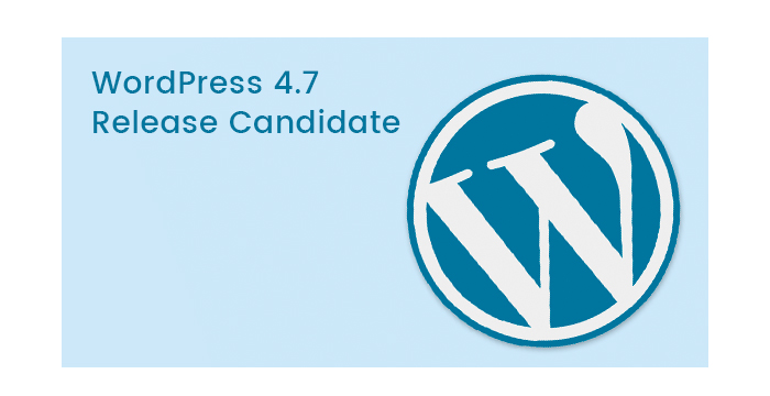 WordPress 4.7 is Soon to Come Out. What to Expect