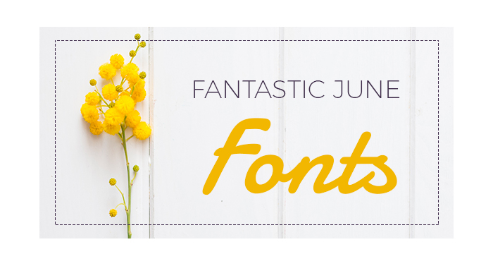 Fantastic June Fonts That Will Make Your Designs Pop