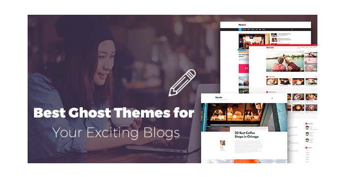 Best Ghost Themes for Your Exciting Blogs
