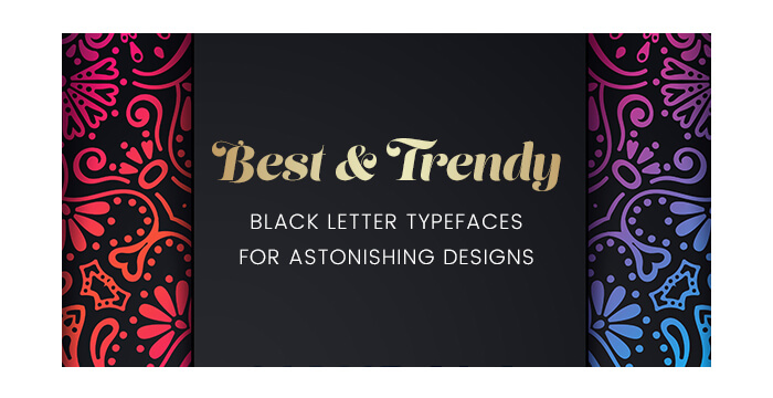 Best and Trendy Black Letter Typefaces for Astonishing Designs