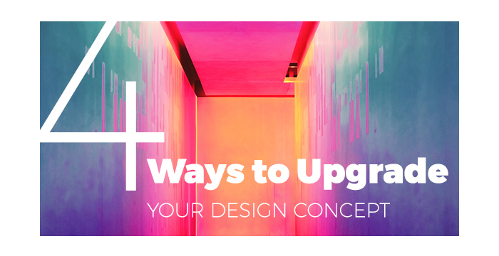 4 Ways to Upgrade Your Design Concept